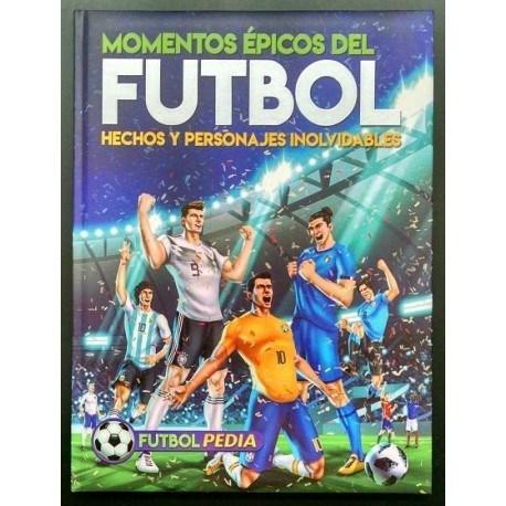 Libro Momentos Epicos del Futbol Hechos y Personajes Inolvidables